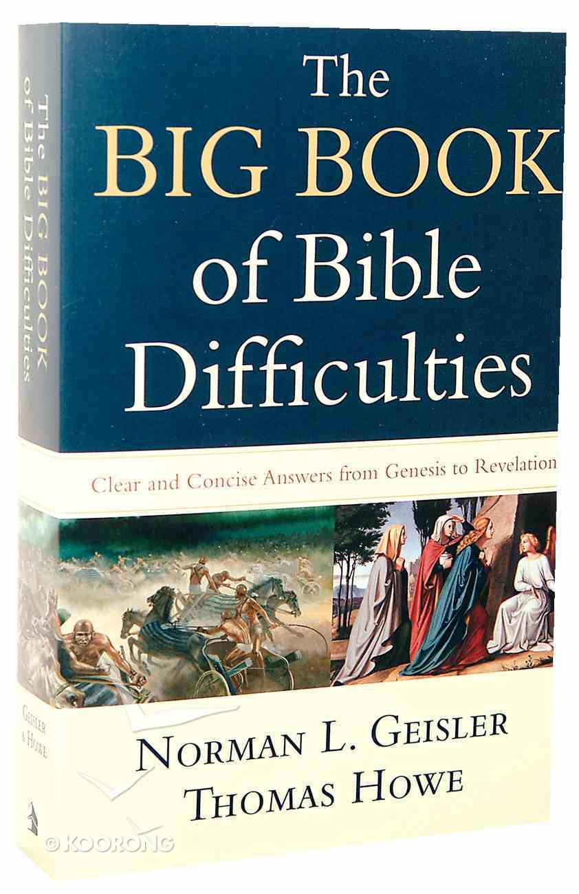 The Big Book of Bible Difficulties: Clear and Concise Answers From Genesis to Revelation Paperback