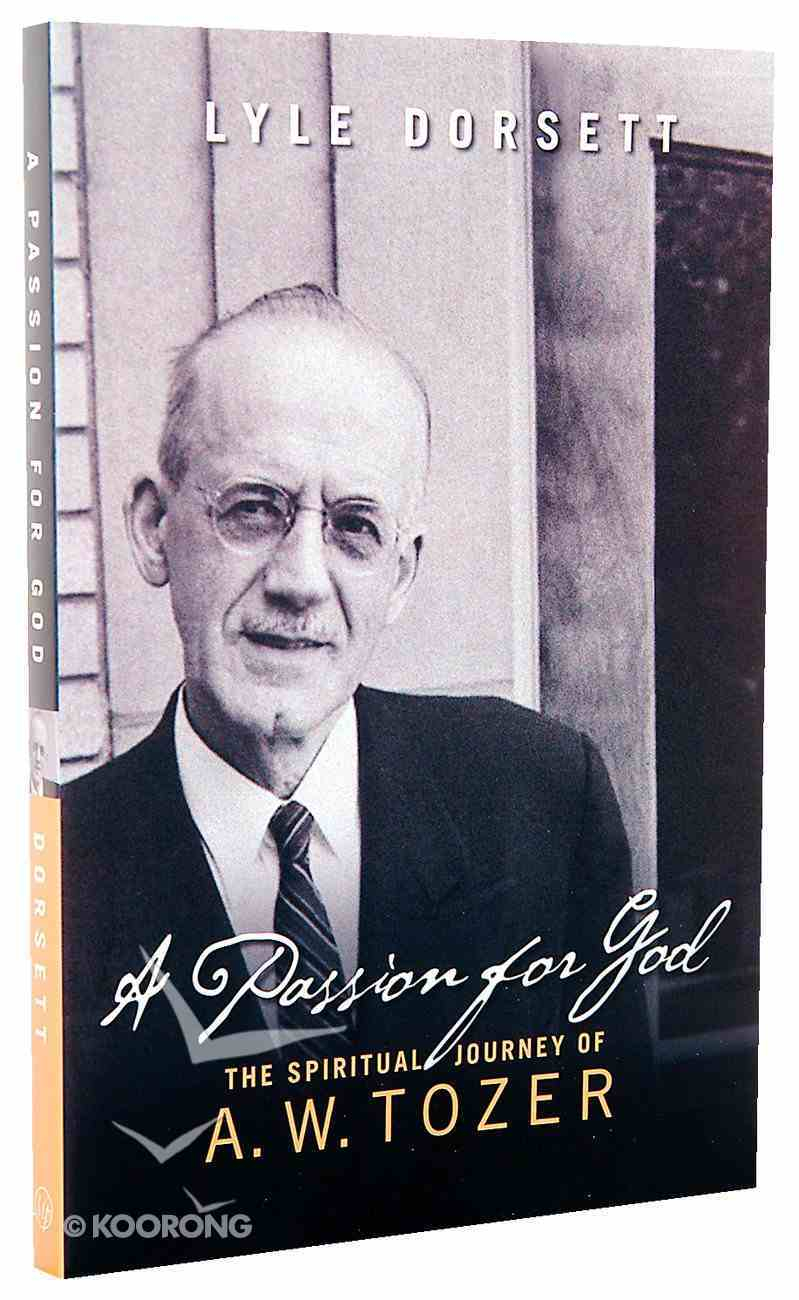 A Passion For God: The Spiritual Journey of a W Tozer Paperback