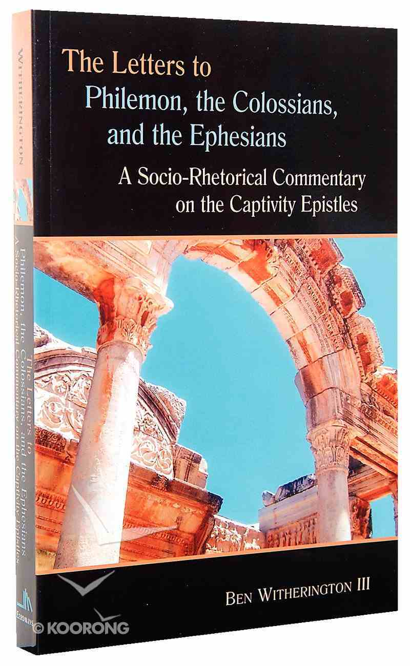 Letters to Philemon, the Colossians, and the Ephesians: A Socio-Rhetorical Commentary on the Captivity Epistles Paperback