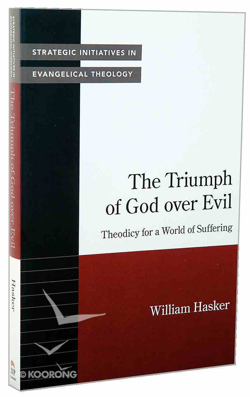 The Triumph of God Over Evil: Theodicy For a World of Suffering Paperback