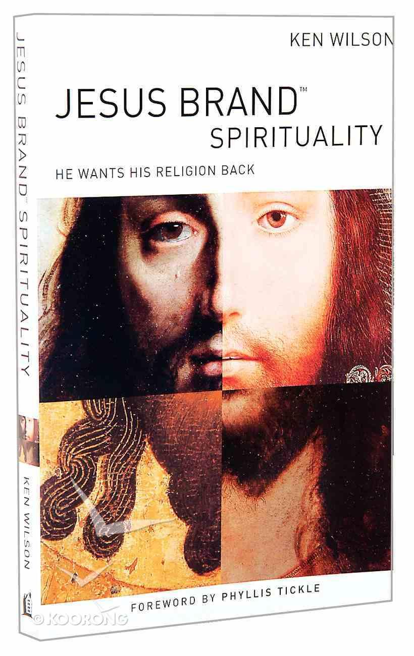 Jesus Brand Spirituality: He Wants His Religion Back Paperback