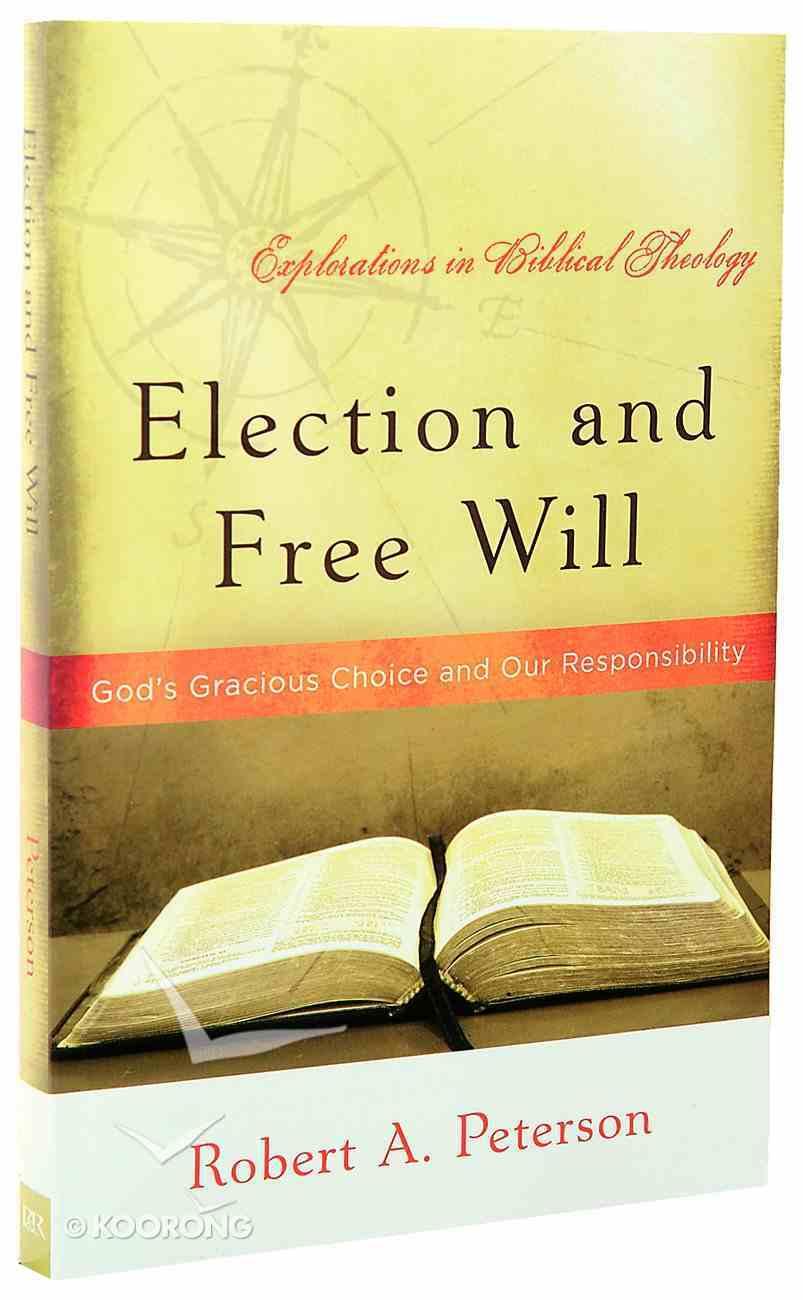 Election and Free Will (Explorations In Biblical Theology Series) Paperback