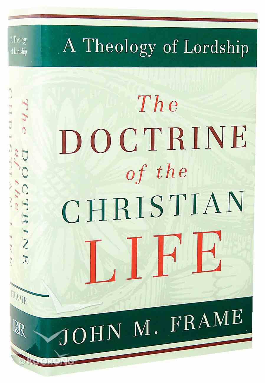 The Doctrine of the Christian Life (#3 in Theology Of Lordship Series) Hardback