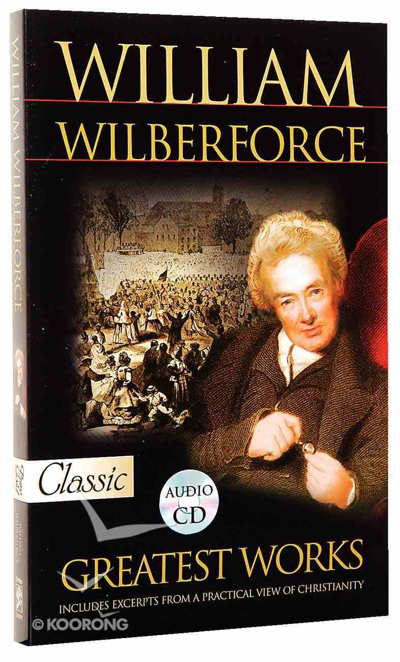 William Wilberforce Greatest Works (Pure Gold Classics Series) Paperback