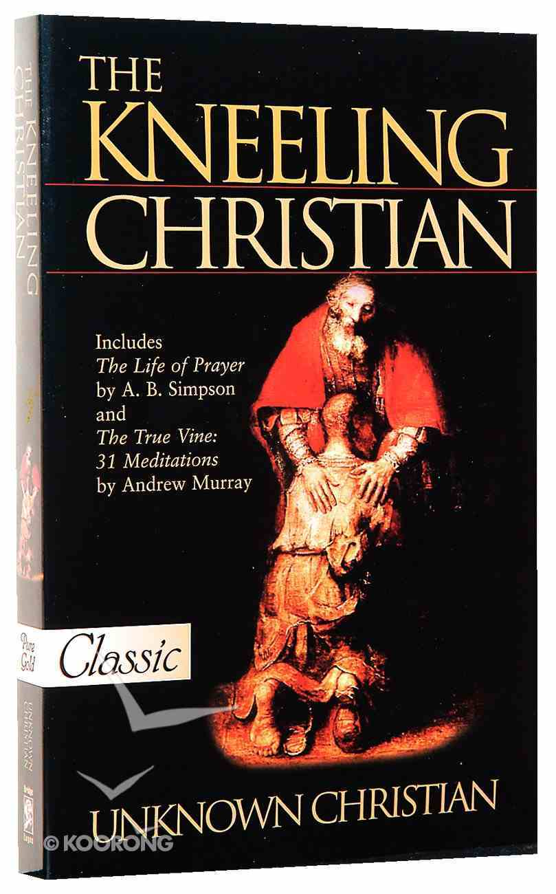 The Kneeling Christian (Pure Gold Classics Series) Paperback