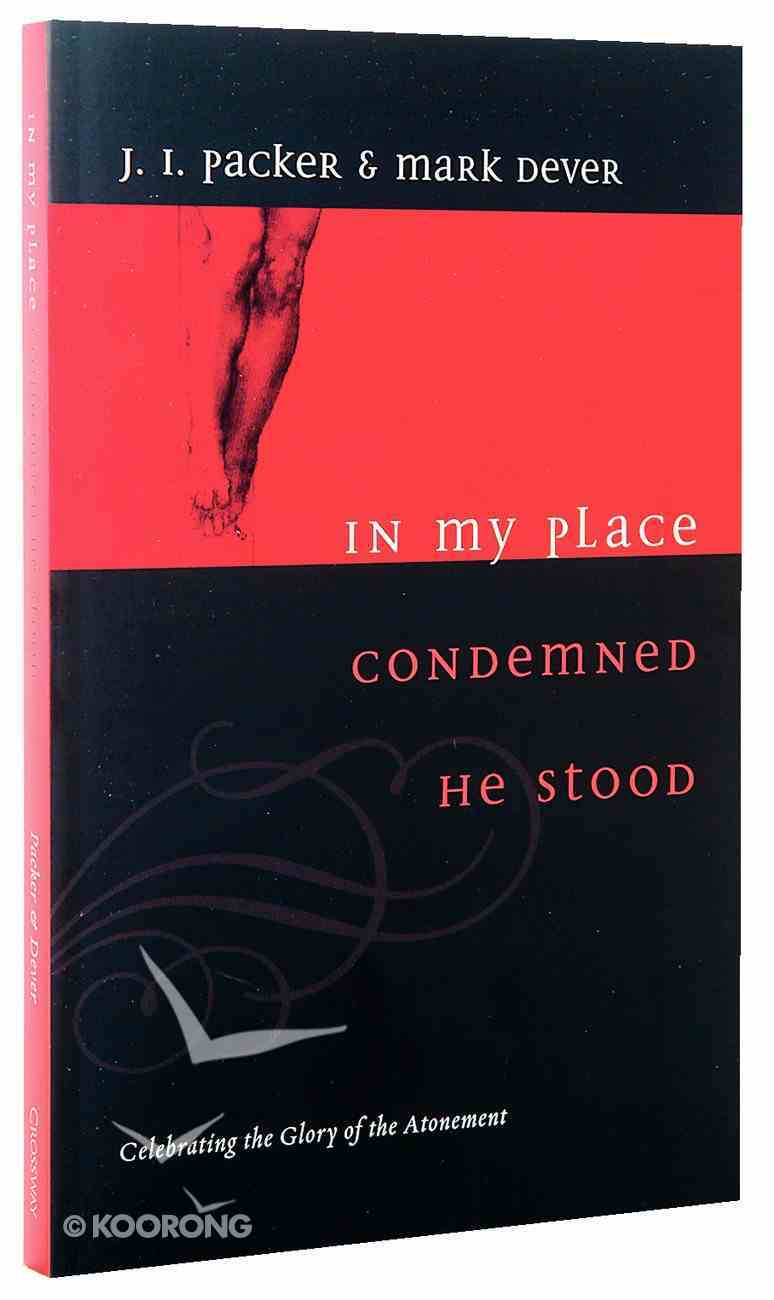 In My Place Condemned He Stood: Celebrating the Glory of the Atonement Paperback