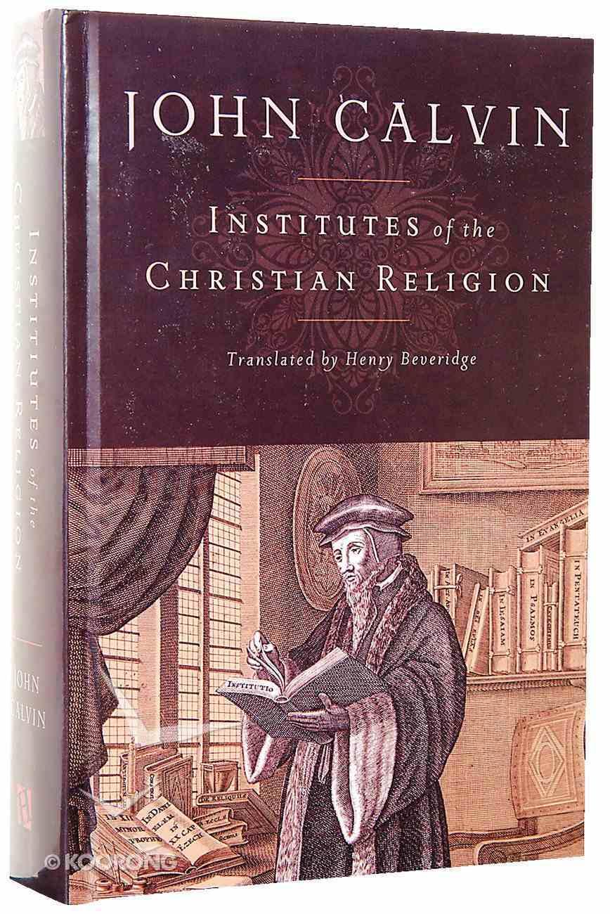 Institutes of the Christian Religion (Beveridge Translation) Hardback