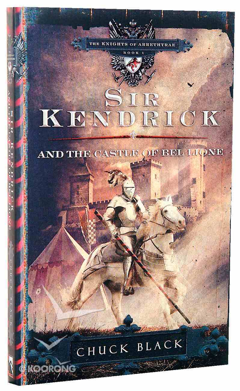 Sir Kendrick & the Castle of Bel Lione (#01 in The Knights Of Arrethtrae Series) Paperback