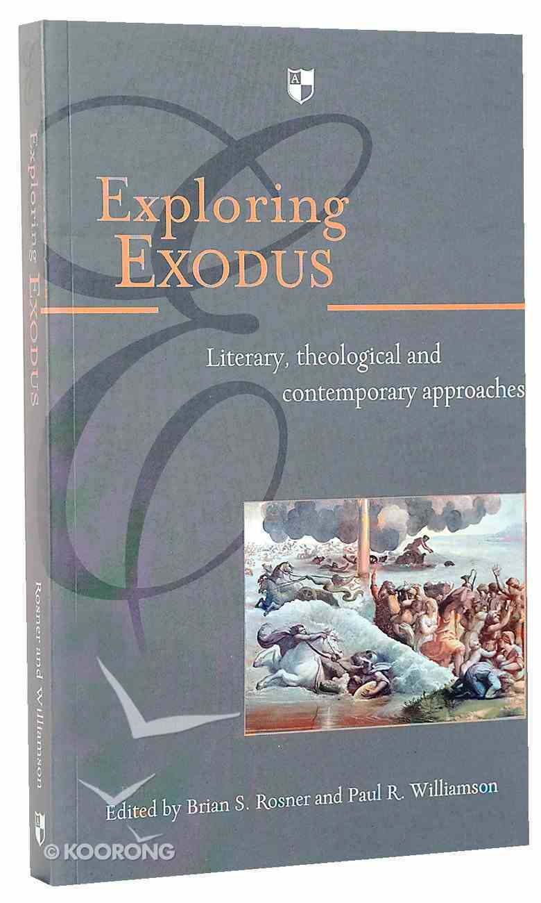 Exploring Exodus: Literary, Theological and Contemporary Approaches Paperback
