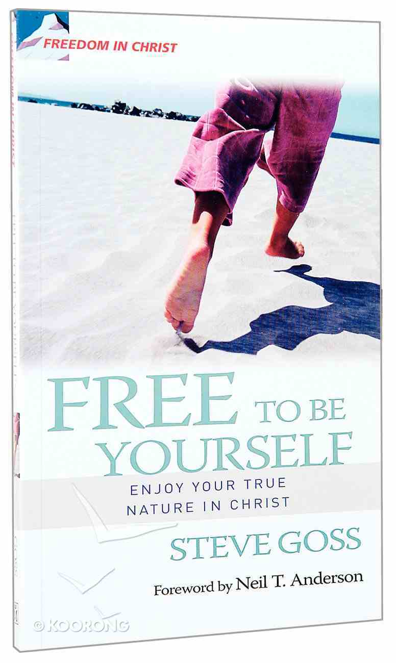 Freedom in Christ: Free to Be Yourself (Freedom In Christ Course) Paperback