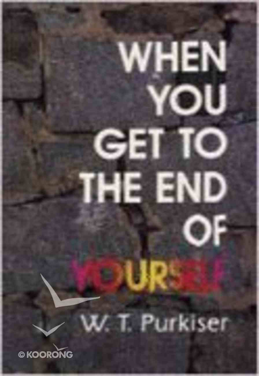 When You Get to the End of Yourself Paperback