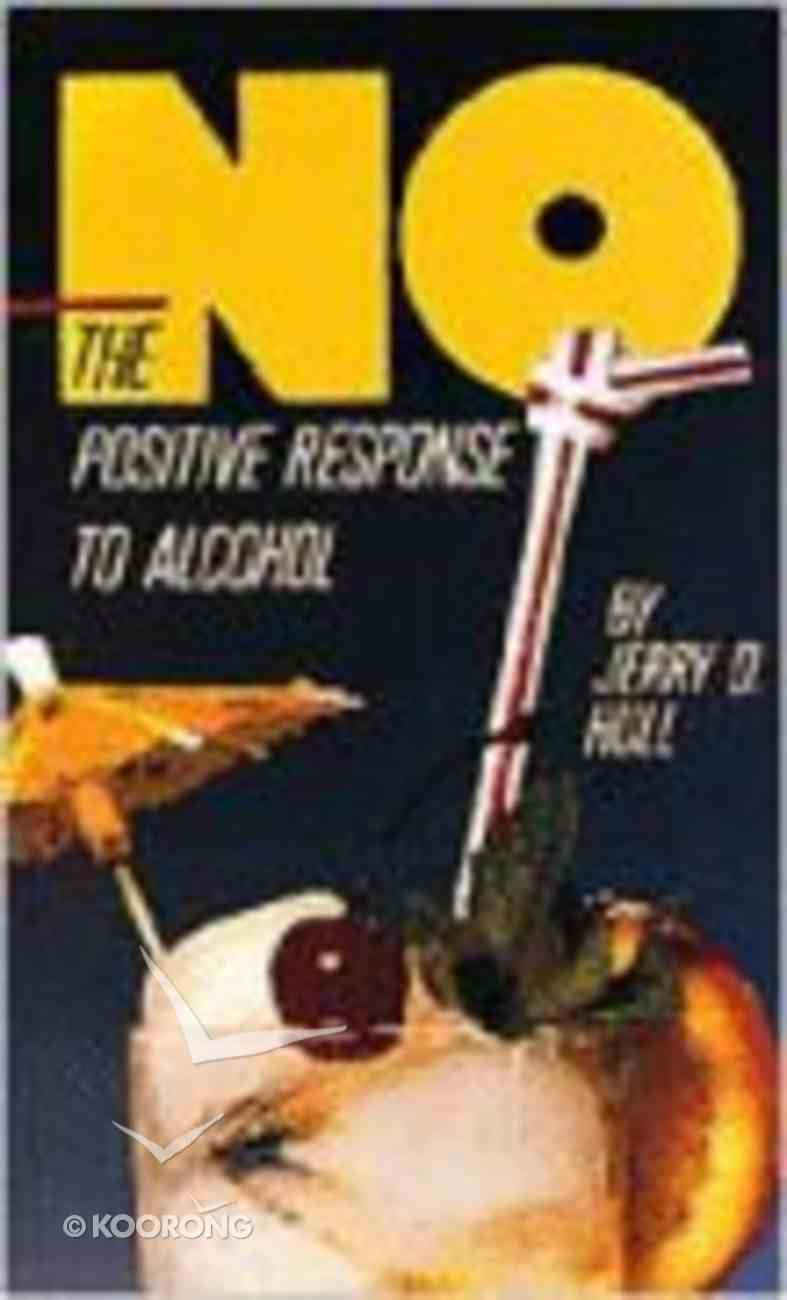No!: The Positive Response to Alcohol Paperback
