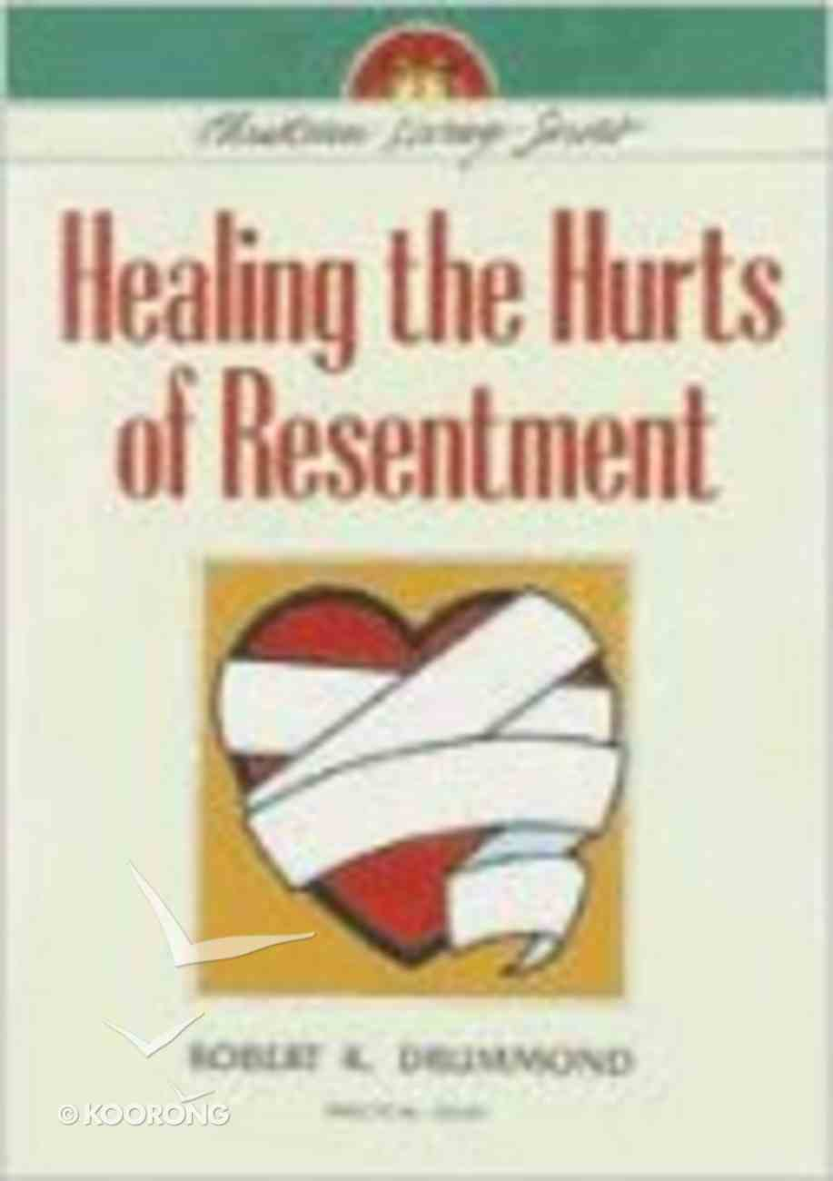 Healing the Hurts of Resentment (Christian Living Series) Paperback
