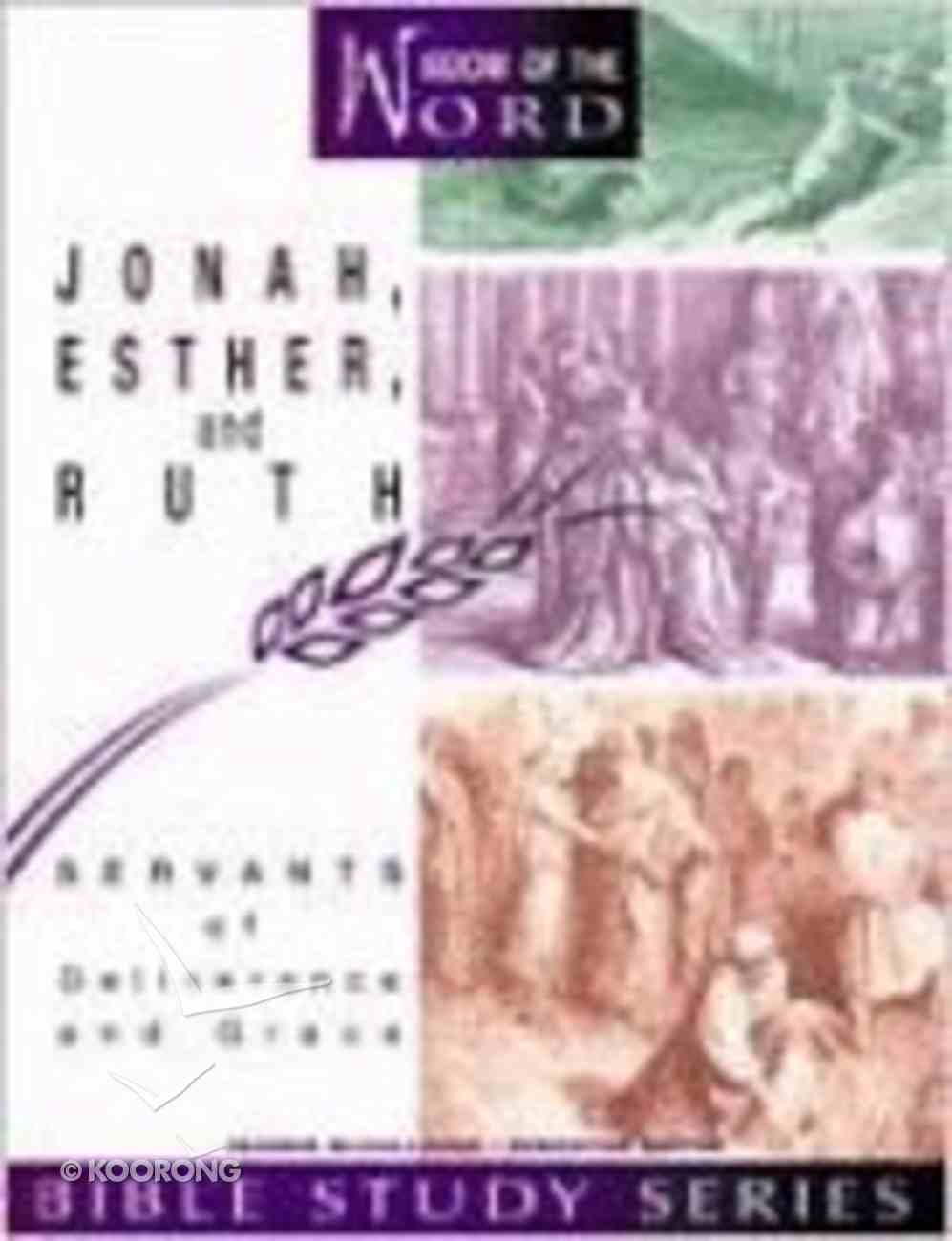 Jonah, Esther, and Ruth - Servants of Deliverance and Grace (#08 in Wisdom Of The Word Series) Paperback