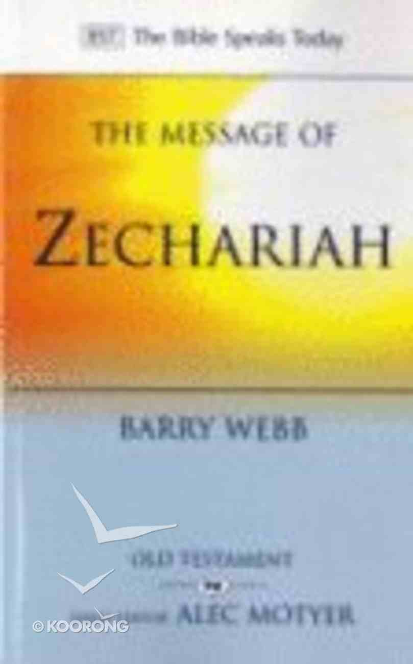 Message of Zechariah, The: Your Kingdom Come (Bible Speaks Today Series) Paperback