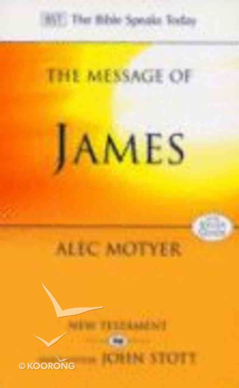 The Message of James (Incl Study Guide) (Bible Speaks Today Series) Paperback
