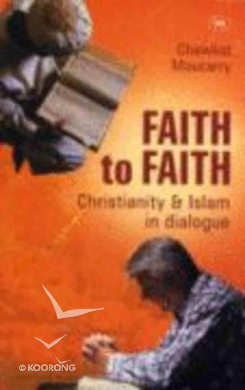 Faith to Faith: Christianity and Islam in Dialogue Paperback