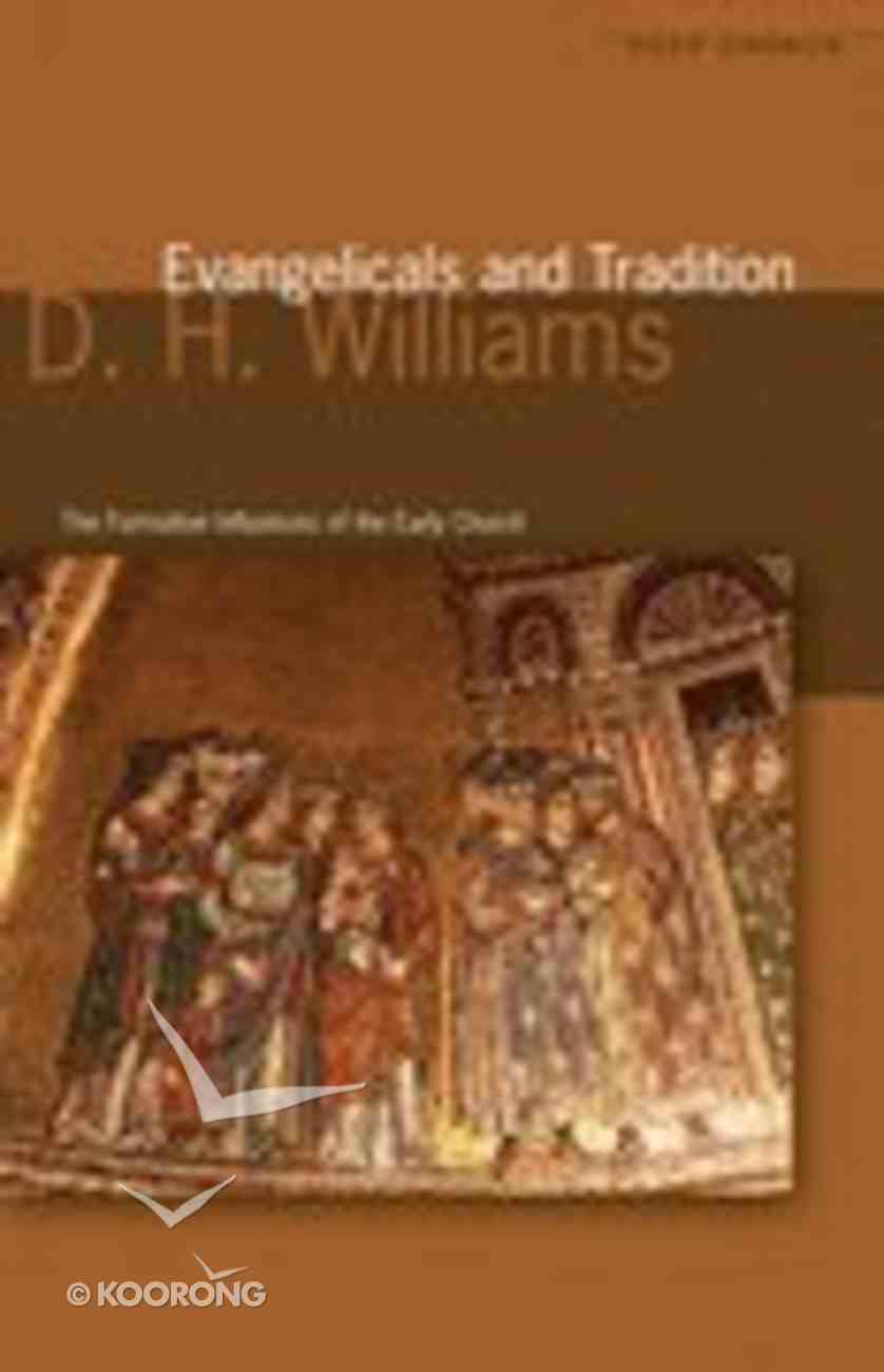 Evangelicals and Tradition: The Formative Influences of the Early Church Paperback