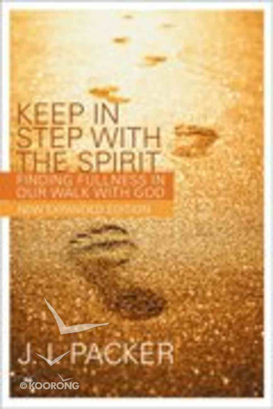 Keep in Step With the Spirit: Finding Fullness in Our Walk With God (2nd Edition) Paperback