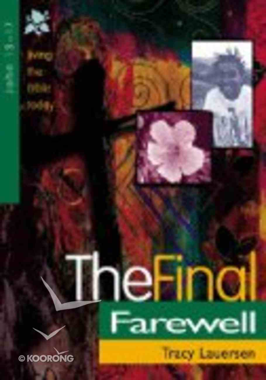 The Final Farewell (John 13-17) (Living The Bible Today Series) Paperback