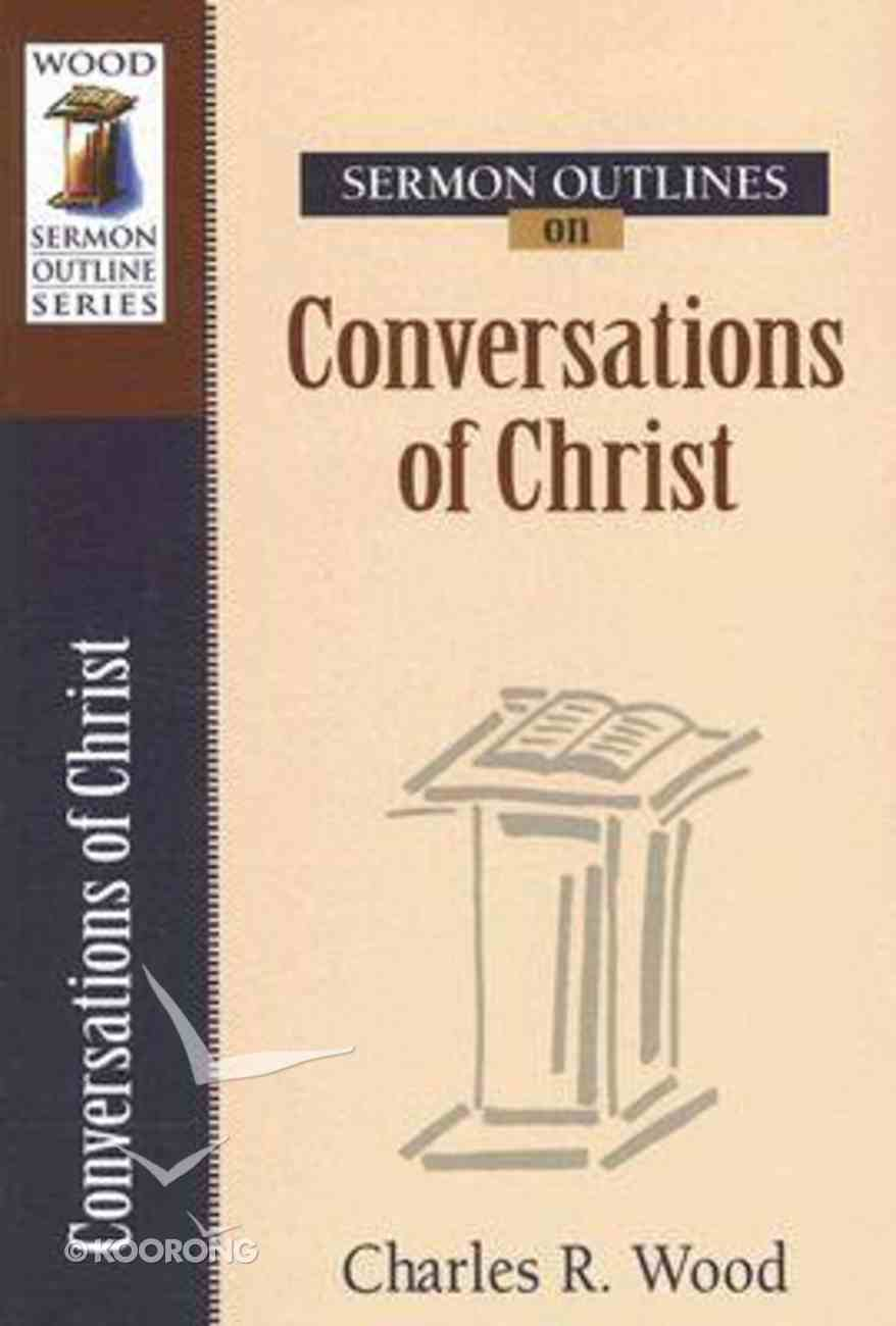 Conversations With Christ (Wood Sermon Outline Series) Paperback