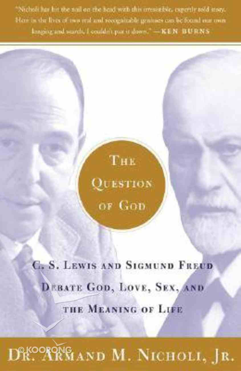 The Question of God: C S Lewis and Sigmund Freud Debate God, Love, Sex and the Meaning of Life Paperback