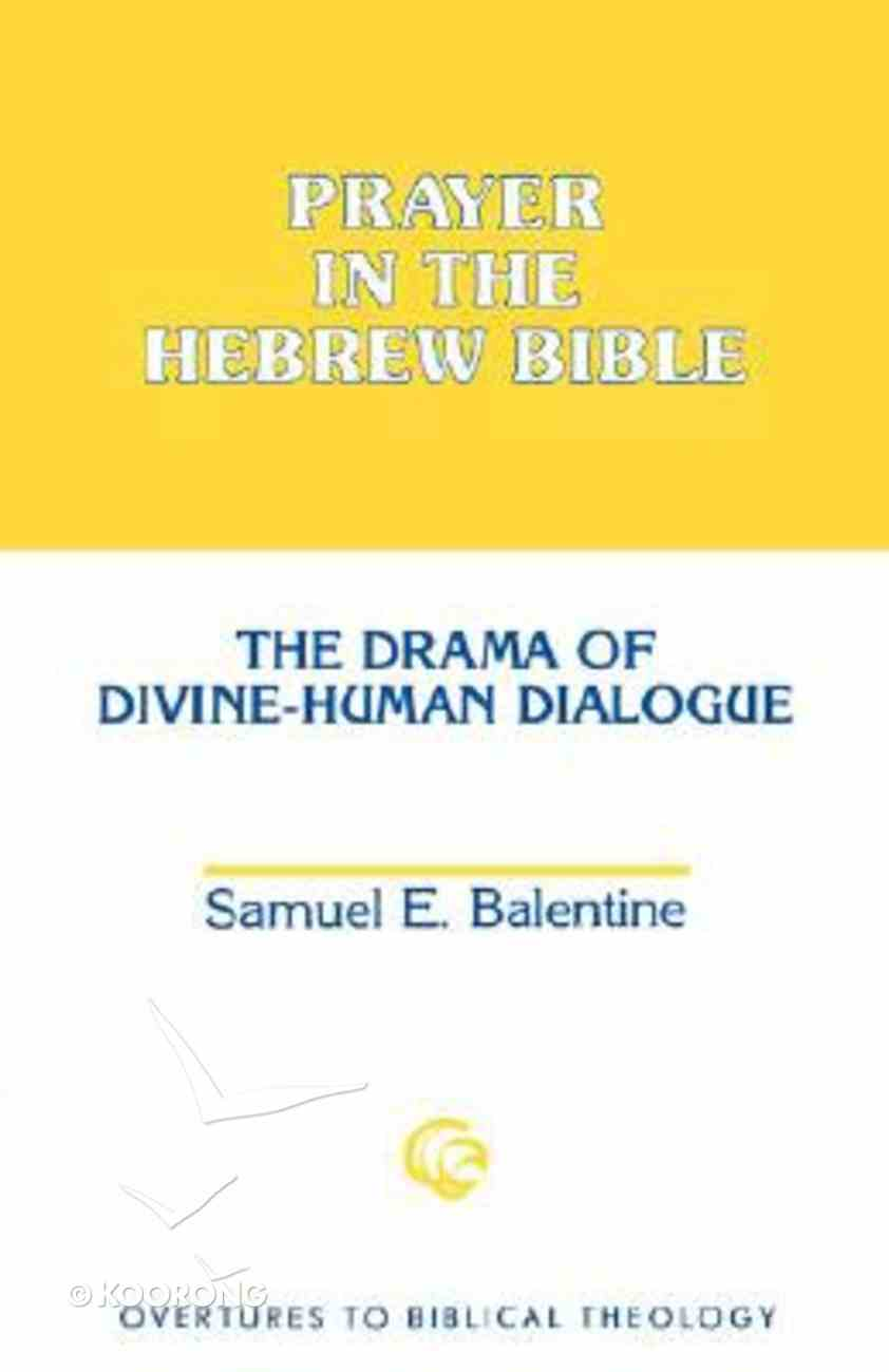 Prayer in the Hebrew Bible (Overtures To Biblical Theology Series) Paperback