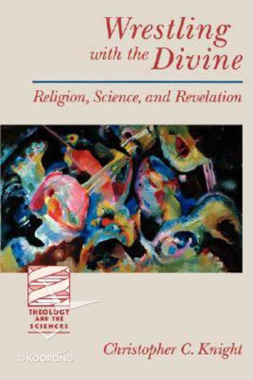 Wrestling With the Divine (Theology And The Sciences Series) Paperback