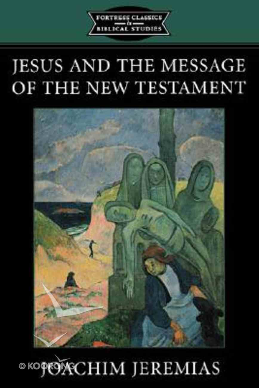 Jesus and the Message of the New Testament (Fortress Classics In Biblical Studies Series) Paperback