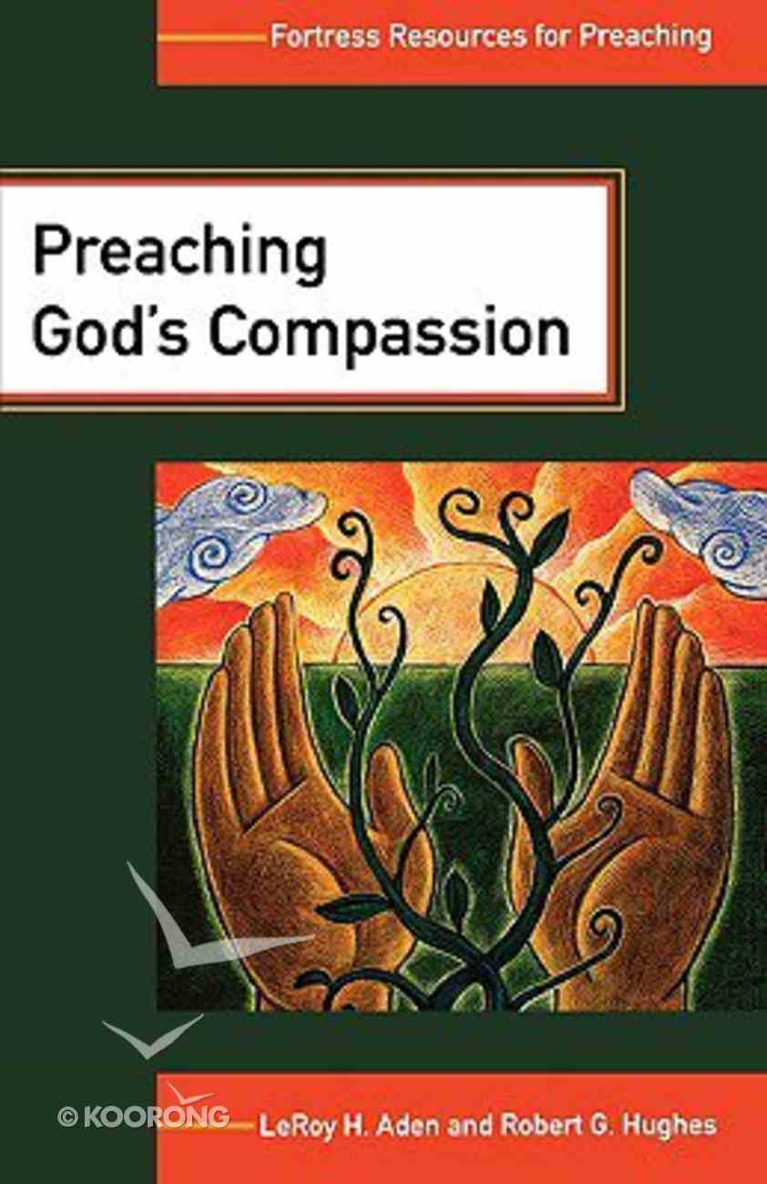 Preaching God's Compassion (Fortress Resources For Preaching Series) Paperback