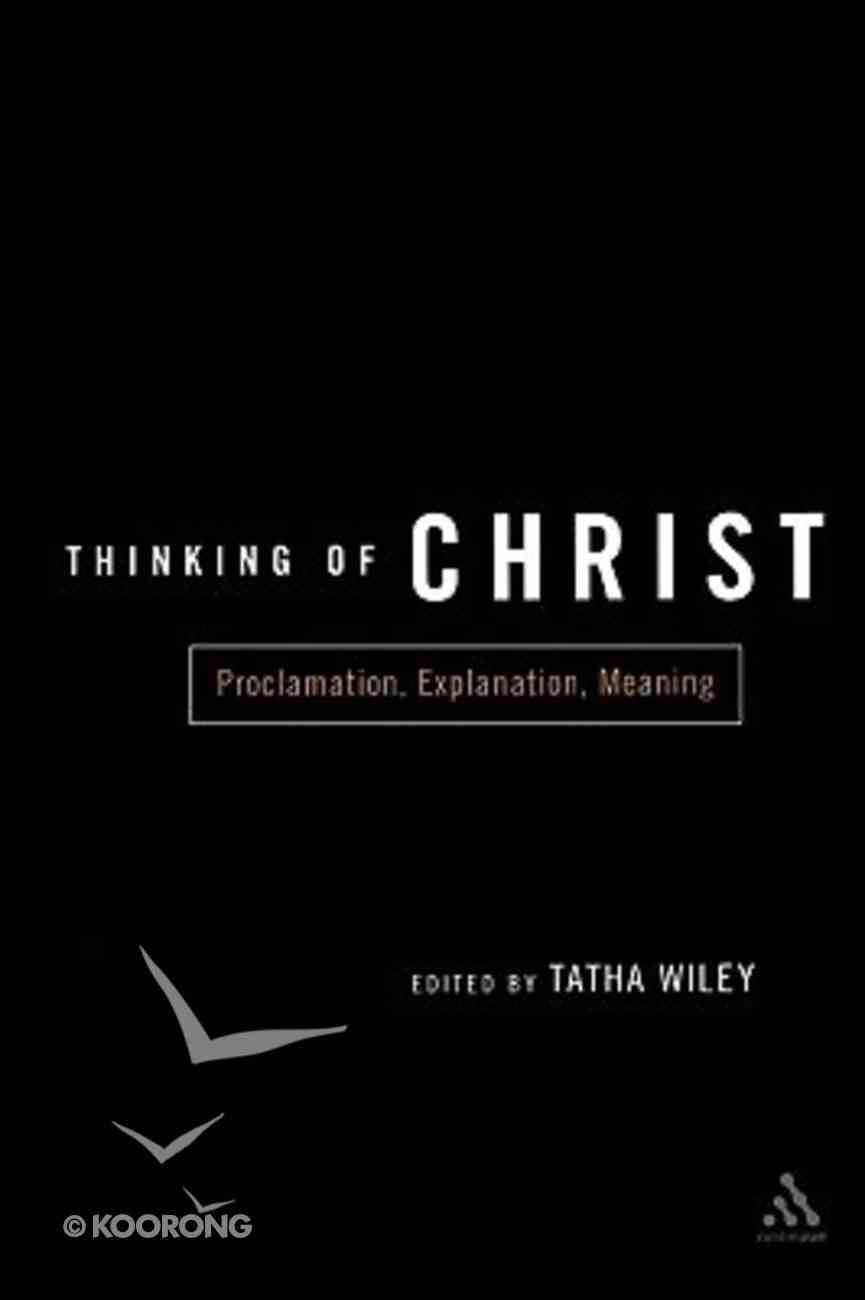 Thinking of Christ: Proclamation, Explanation, Meaning Paperback