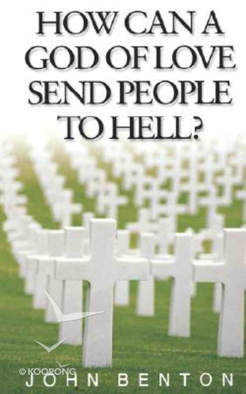 How Can a God of Love Send People to Hell? New Format Paperback