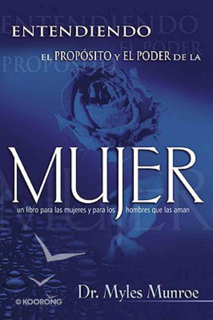Entendiendo El Proposito Y El Poder De La Mujer (Understanding The Purpose And Power Of A Woman) Paperback