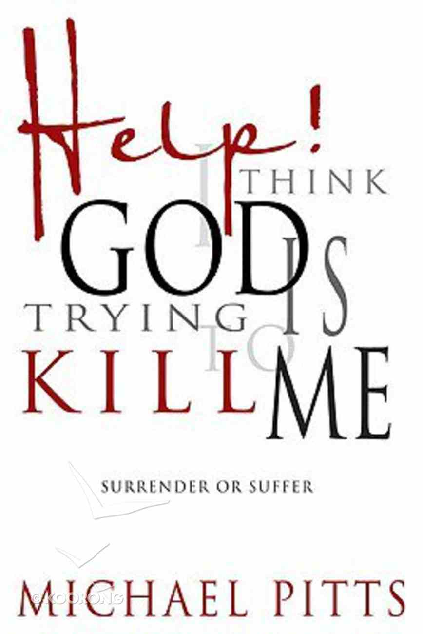 Help! I Think God is Trying to Kill Me Paperback