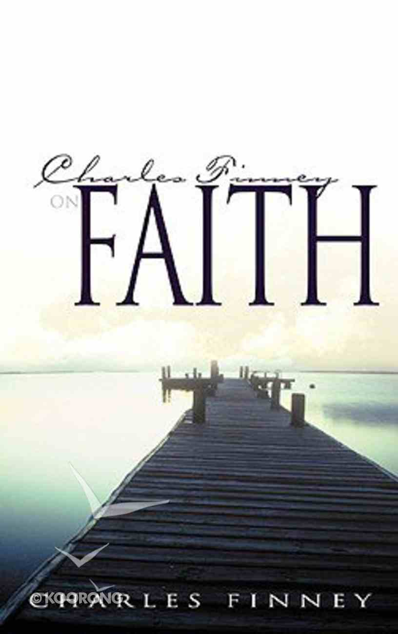 Charles Finney on Faith Paperback
