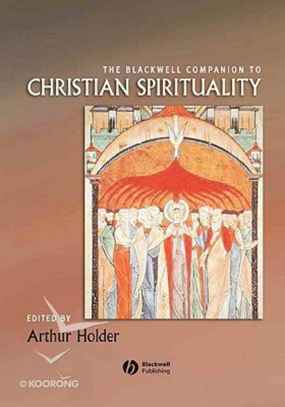 The Blackwell Companion to Christian Spirituality Hardback