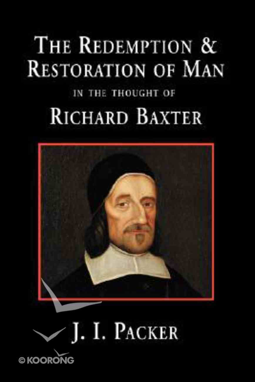 The Redemption and Restoration of Man in the Thought of Richard Baxter Paperback