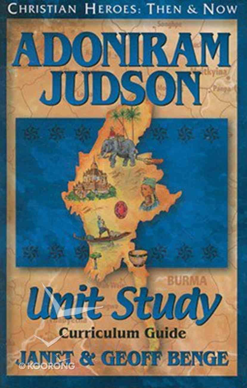 Adoniram Judson Unit Study Curriculum Guide (Christian Heroes Then & Now Series) Paperback