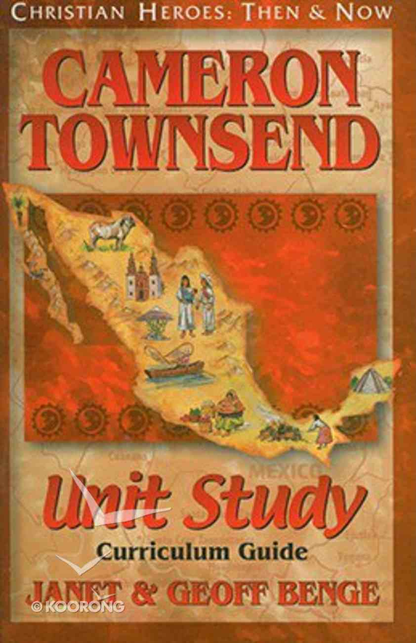 Cameron Townsend Unity Study Curriculum Guide (Christian Heroes Then & Now Series) Paperback