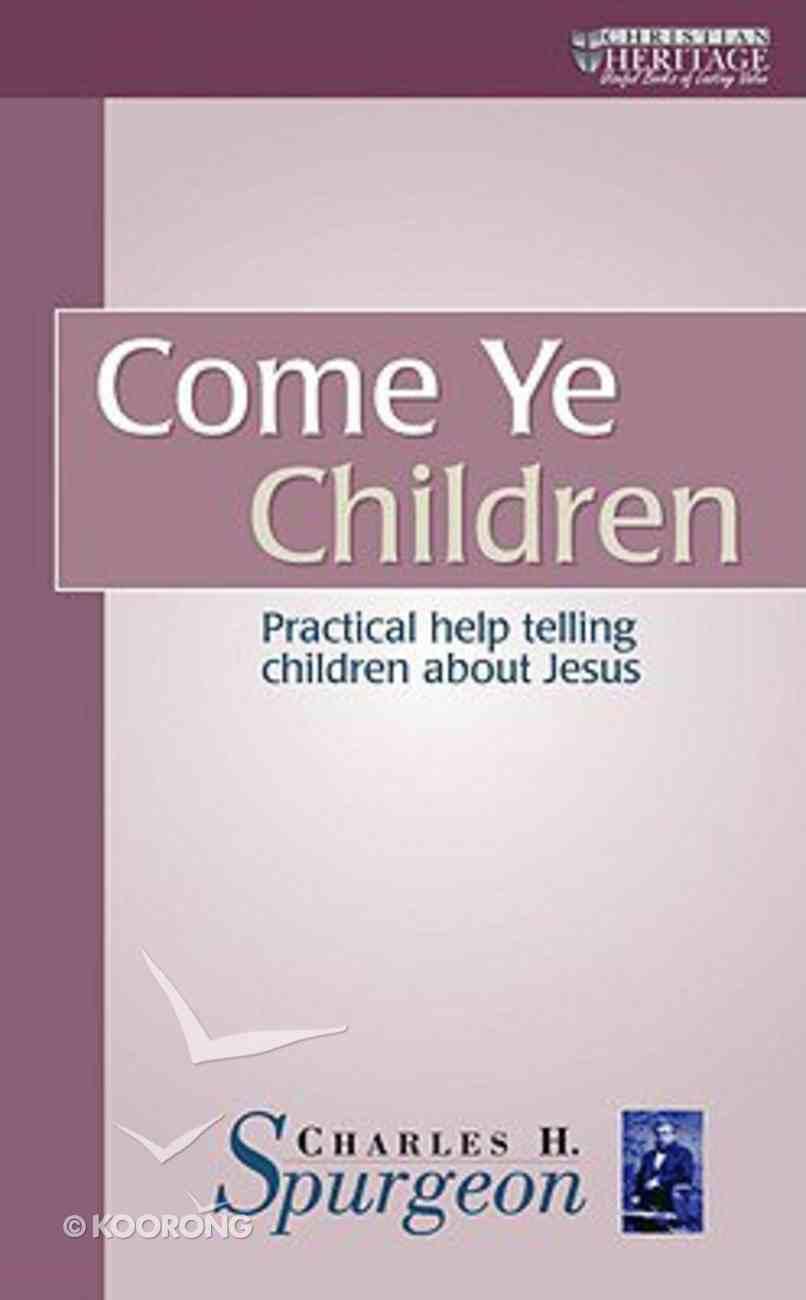 Come Ye Children (Christian Heritage Series) Mass Market