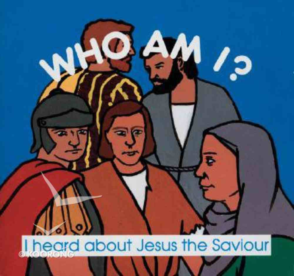 Who Am I: I Heard About Jesus the Savior Paperback