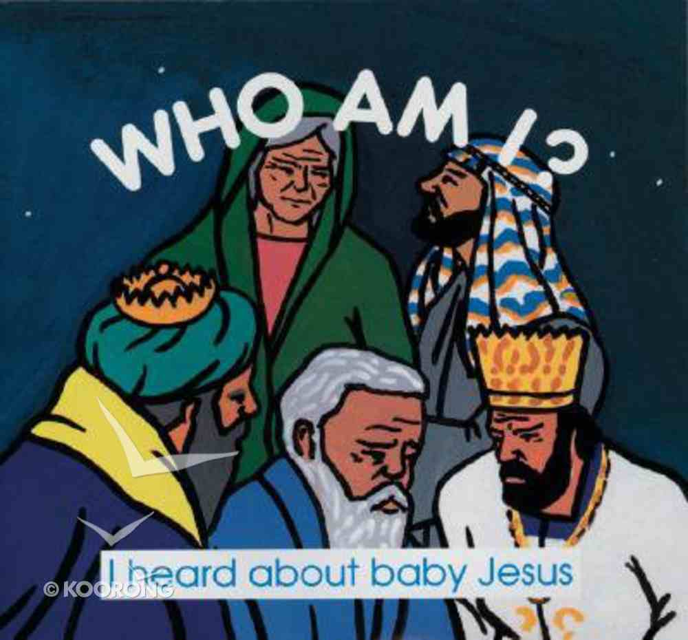 Who Am I: I Heard About Baby Jesus Paperback