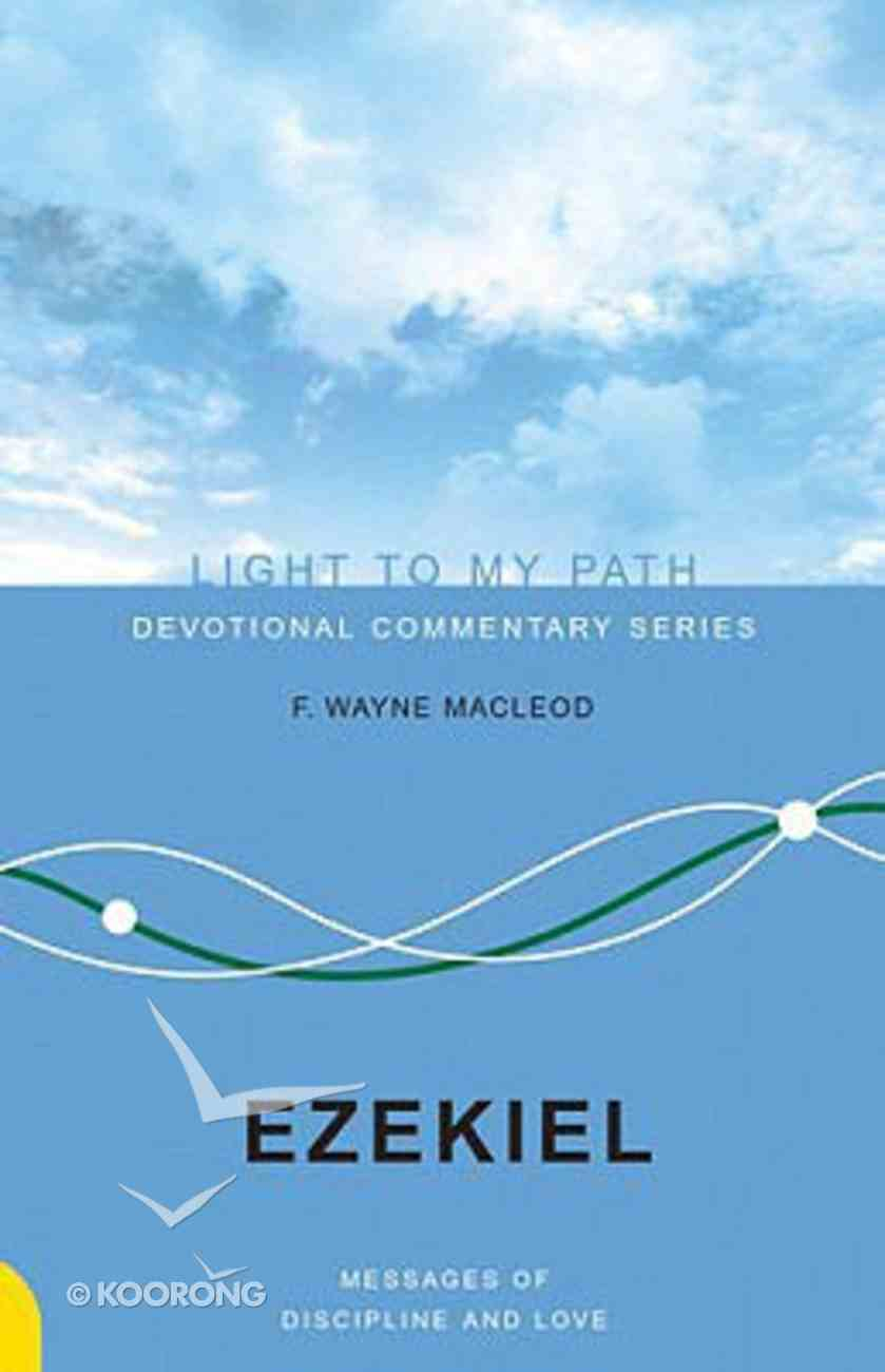 Ezekiel (Light To My Path Devotional Commentary Series) Paperback