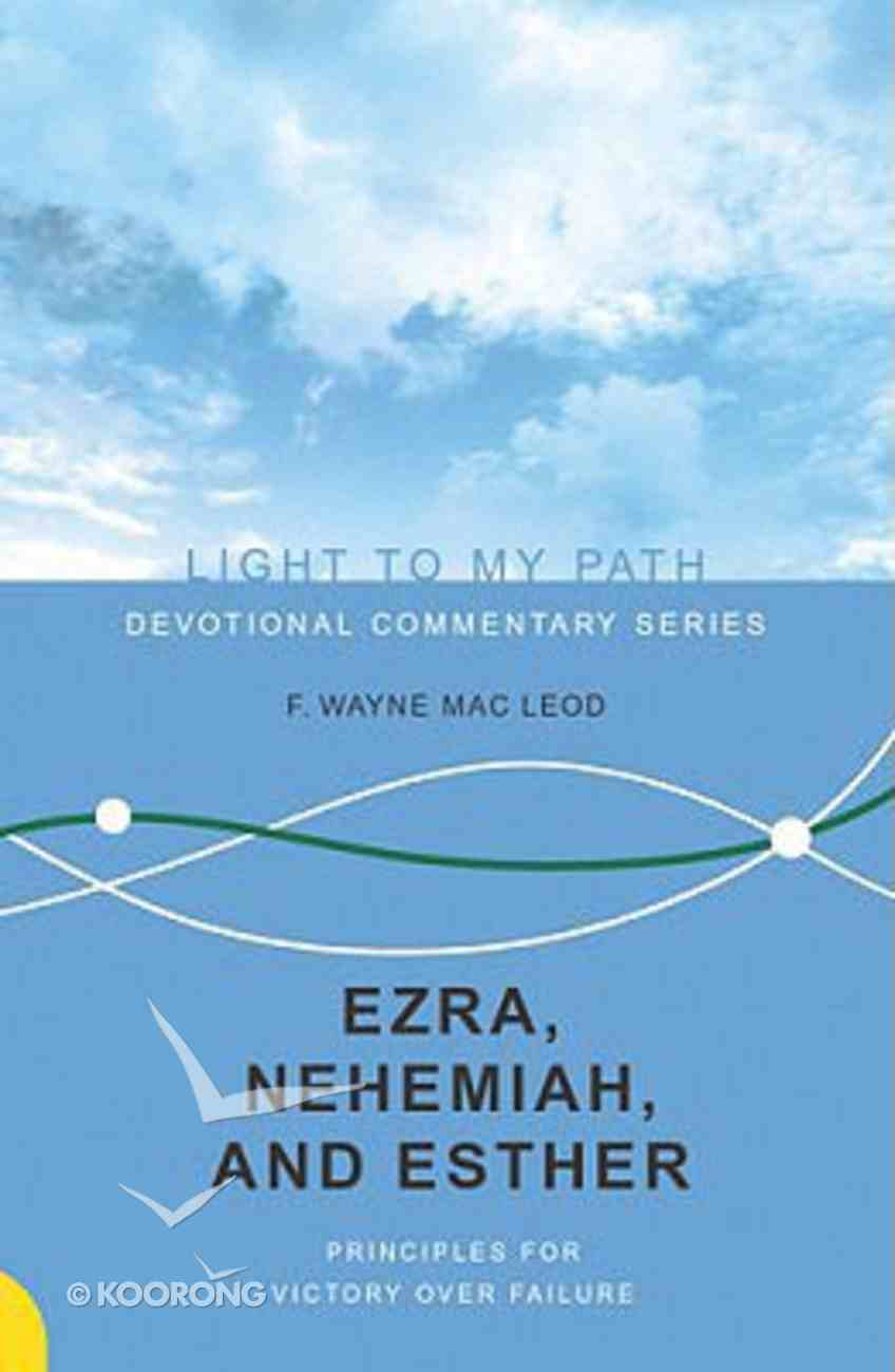 Ezra, Nehemiah, and Esther (Light To My Path Devotional Commentary Series) Paperback