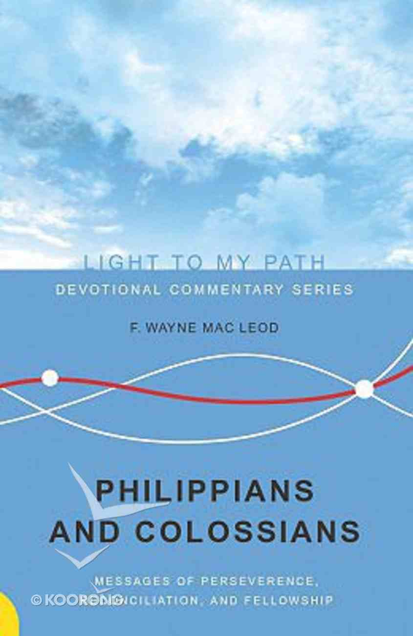 Philippians and Colossians (Light To My Path Devotional Commentary Series) Paperback