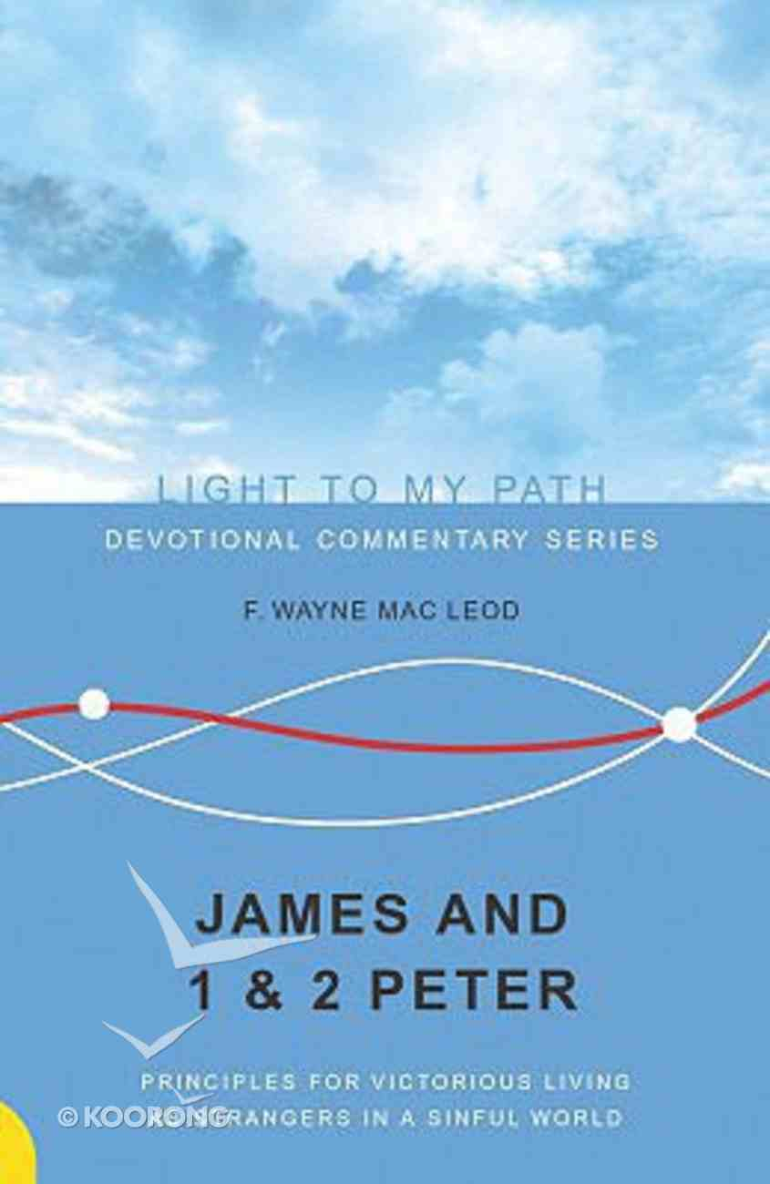 James and 1&2 Peter (Light To My Path Devotional Commentary Series) Paperback