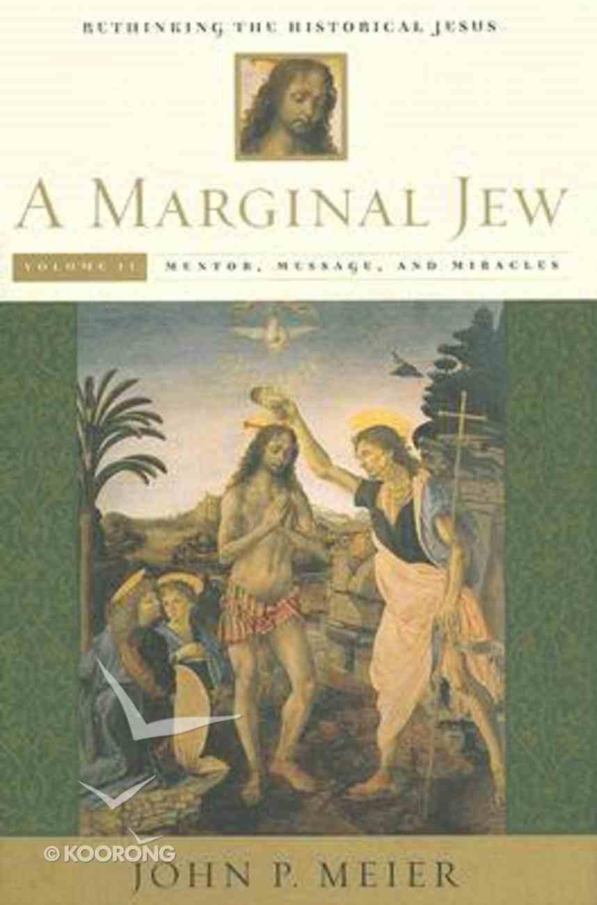 A Marginal Jew: Rethinking the Historical Jesus (Vol 2) Hardback
