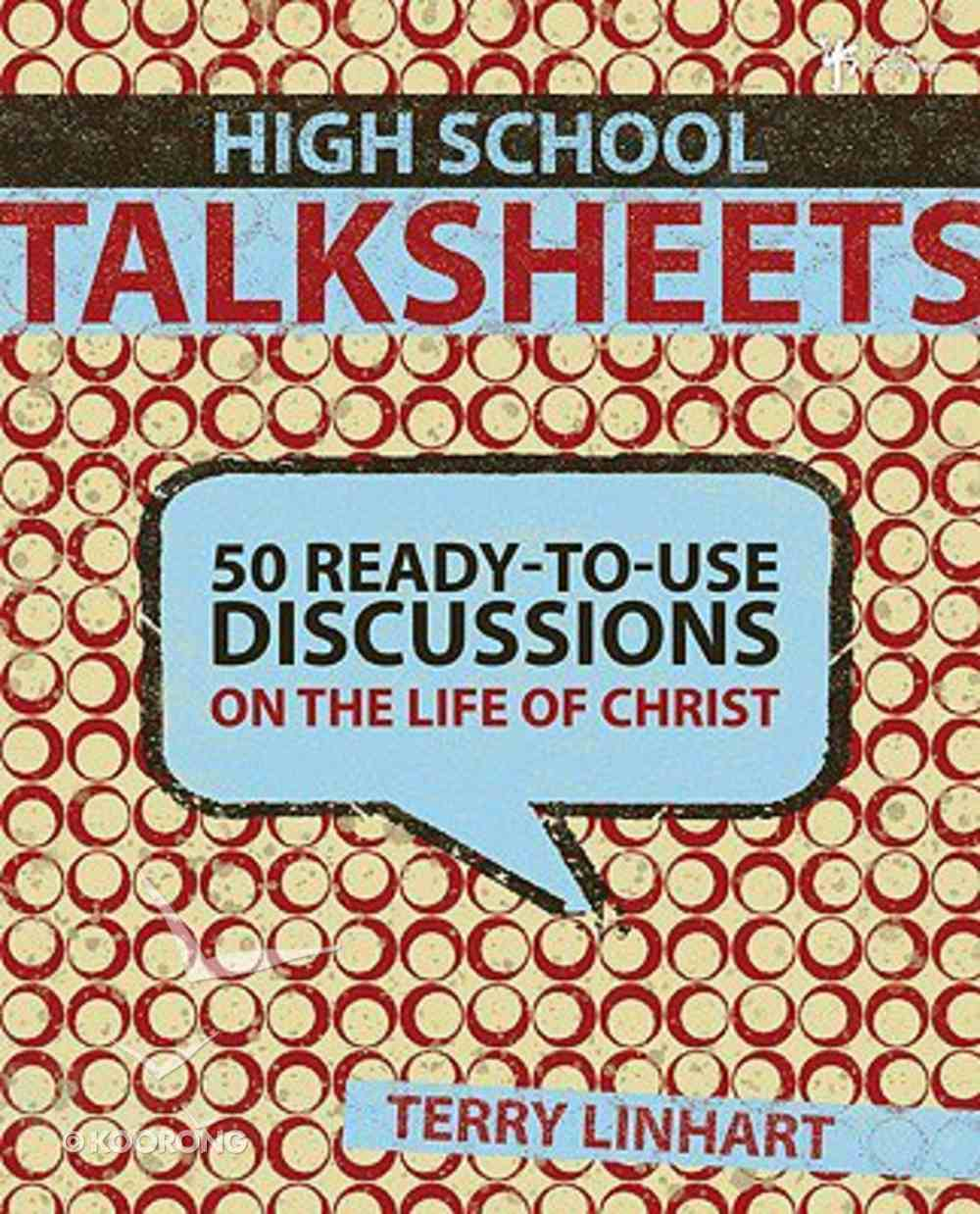 High School Talksheets: Discussions on the Life of Christ Paperback