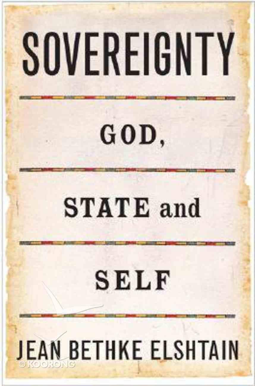 Sovereignity: God, State, and Self Hardback