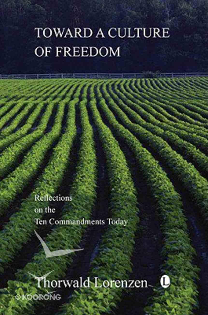 Toward a Culture of Freedom: Reflections on the Ten Commandments Today Paperback
